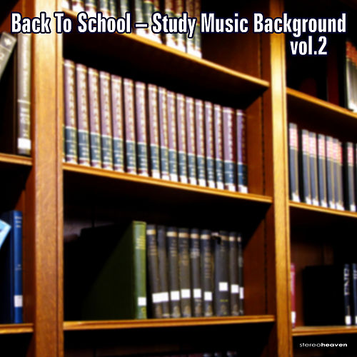 Play & Download Back To School - Study Music Background, Vol. 2 by Various Artists | Napster