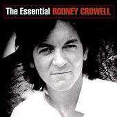 The Essential Rodney Crowell by Rodney Crowell