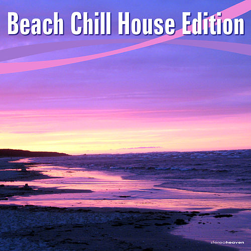 Play & Download Beach Chill House Edition by Various Artists | Napster