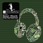Play & Download Where Do U Get Your Funk From by Morlack   Napster