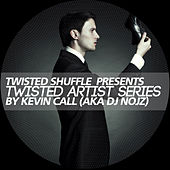Twisted Artist Series (Mixed By Kevin Call (Aka DJ Nojz)) by Kevin Call