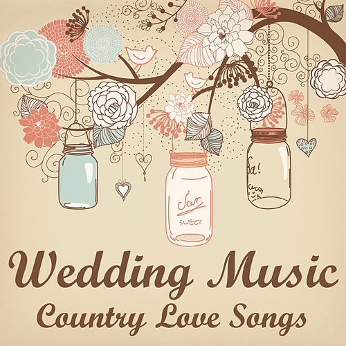 Wedding Music: Country Love Songs by Various Artists