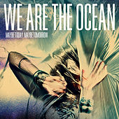 Play & Download Maybe Today, Maybe Tomorrow by We Are The Ocean | Napster