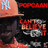 Play & Download Can't Believe It - Single by Popcaan | Napster