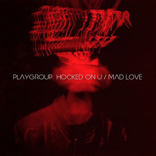 Play & Download Hooked on U / Mad Love - Single by Playgroup | Napster