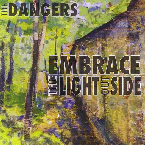 Embrace the Light Outside by The Dangers