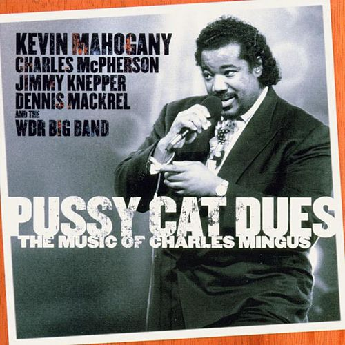 Pu**y Cat Dues - The Music of Charles Mingus by Kevin Mahogany