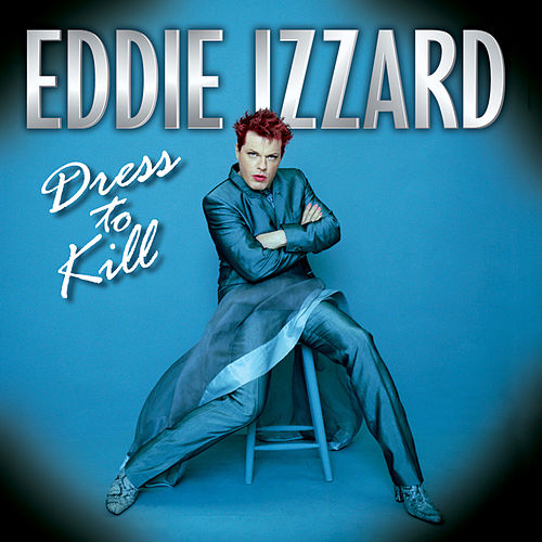 Play & Download Dress To Kill by Eddie Izzard | Napster