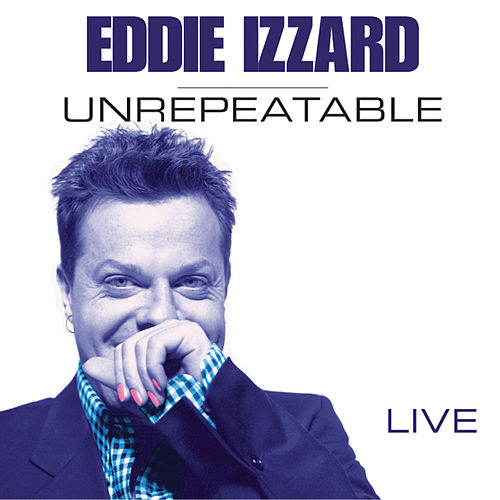 Play & Download Unrepeatable by Eddie Izzard | Napster