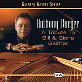 Play & Download A Tribute To Bill And Gloria Gaither by Anthony Burger | Napster