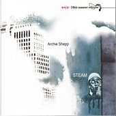 Play & Download Steam - Enja 24bit Master Edition by Archie Shepp | Napster