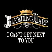 I Can't Get Next to You by Bleeding Harp