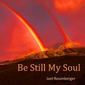 Play & Download Be Still My Soul by Joel Rosenberger | Napster
