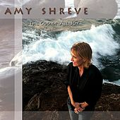 Play & Download The God of All Joy by Amy Shreve | Napster