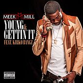 Play & Download Young & Gettin' It (feat. Kirko Bangz) by Meek Mill | Napster