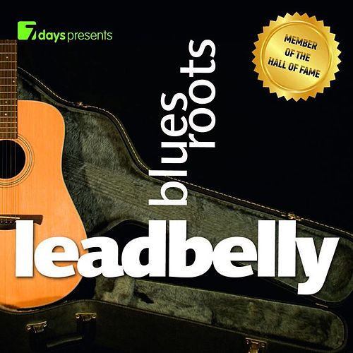 Play & Download 7 days presents: Leadbelly - Blues Roots by Leadbelly | Napster