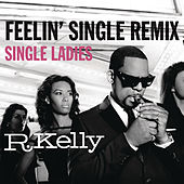 Feelin' Single Remix - Single Ladies by R. Kelly