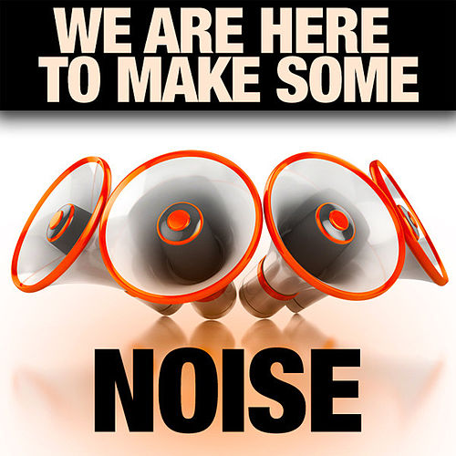 We Are Here To Make Some Noise by Various Artists