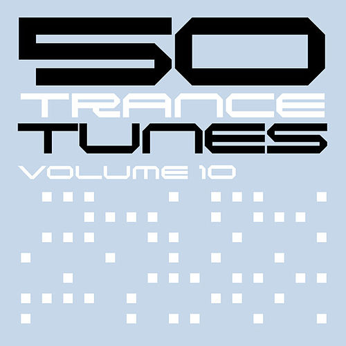 Play & Download 50 Trance Tunes, Vol. 10 by Various Artists | Napster
