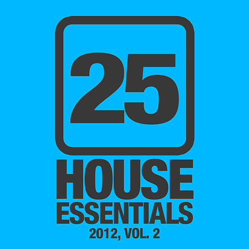 25 House Essentials 2012, Vol. 2 by Various Artists