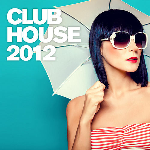 Club House 2012 by Various Artists