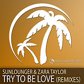 Play & Download Try To Be Love (Remixes) by Sunlounger | Napster