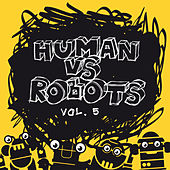 Play & Download Human vs. Robots, Vol. 5 by Various Artists | Napster