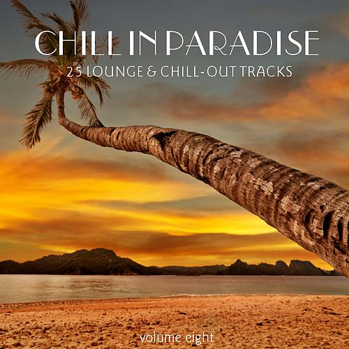 Chill In Paradise, Vol. 8 - 25 Lounge & Chill-Out Tracks by Various Artists