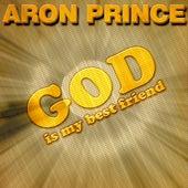 God Is My Best Friend by Aron Prince