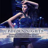 Play & Download Uptown Nights - Urban & Sexy House Music by Various Artists | Napster