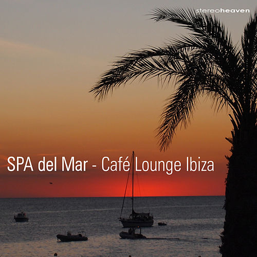 SPA del Mar - Café Lounge Ibiza by Various Artists