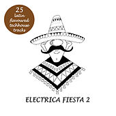 Play & Download Electrica Fiesta 2 - Latin Flavoured Techouse Tracks by Various Artists | Napster