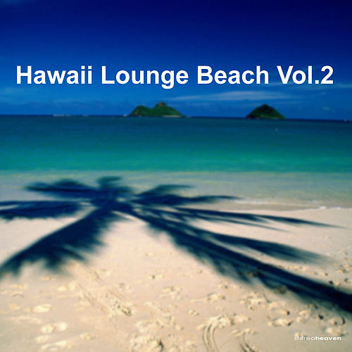 Play & Download Hawaii Lounge Beach Vol.2 by Various Artists | Napster