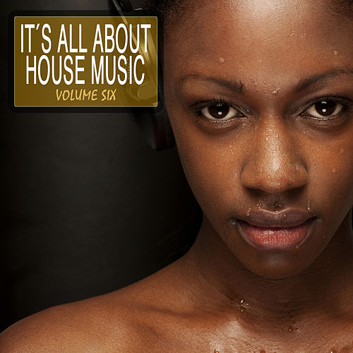 Play & Download It's All About House Music, Vol. 6 by Various Artists | Napster