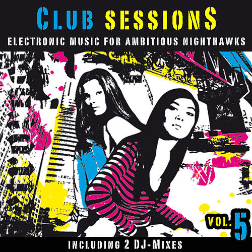 Play & Download Club Sessions Vol. 5 - Music For Ambitious Nighthawks by Various Artists | Napster