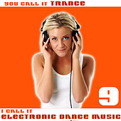 Play & Download You Call It Trance, I Call It Electronic Dance Music 9 by Various Artists | Napster