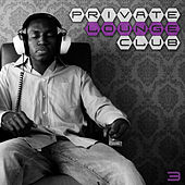 Play & Download Private Lounge Club 3 by Various Artists | Napster