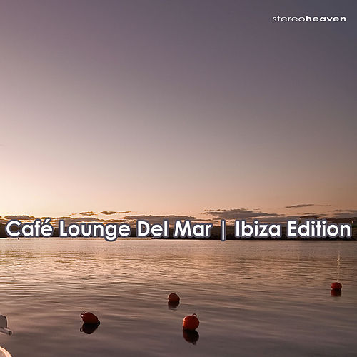 Cafe Lounge Del Mar | Ibiza Edition by Various Artists