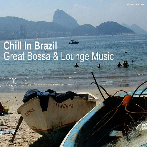 Play & Download Chill In Brazil | Great Bossa & Lounge Music by Various Artists | Napster