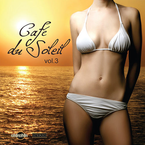 Play & Download Café Du Soleil, Vol. 3 by Various Artists | Napster