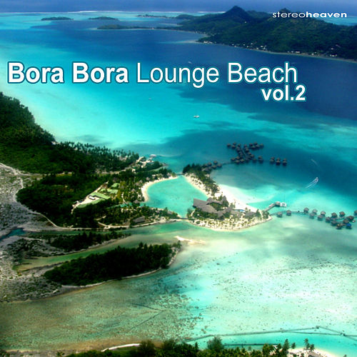 Bora Bora Lounge Beach Vol. 2 by Various Artists