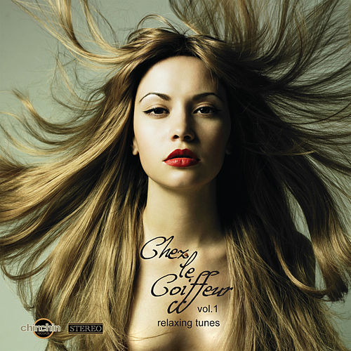 Chez Le Coiffeur, Vol. 1: Relaxing Tunes by Various Artists