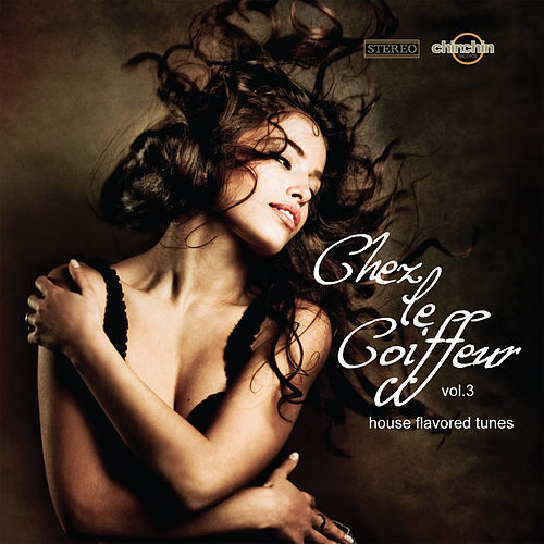 Play & Download Chez Le Coiffeur, Vol. 3: House Flavored Tunes by Various Artists | Napster