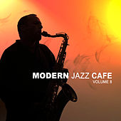 Play & Download Modern Jazz Cafe Vol. 8 by Various Artists | Napster