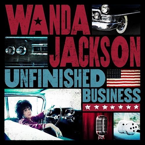 Play & Download Unfinished Business by Wanda Jackson | Napster