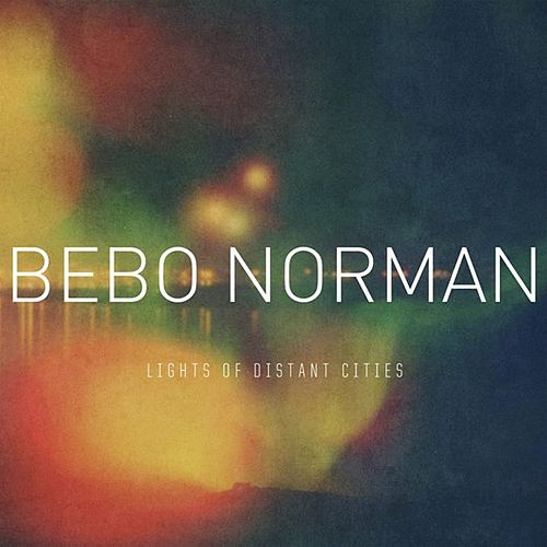 Lights of Distant Cities by Bebo Norman
