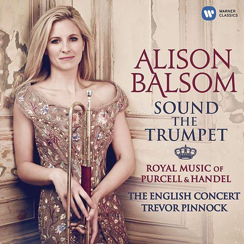 Play & Download Sound the Trumpet - Royal Music of Purcell and Handel by Alison Balsom | Napster