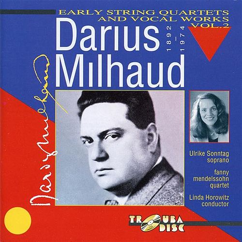 Play & Download Darius Milhaud: Early String Quartets & Vocal Works, Vol. 2 by Various Artists | Napster