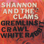 Gremlins Crawl / White Rabbit - Single by Shannon and The Clams
