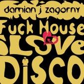 Fuck House I Love Disco von Damian J Zagorny